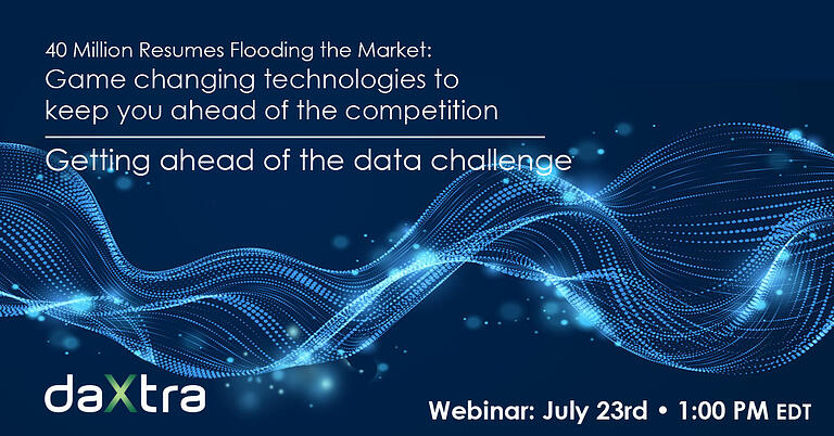 Webinar — 40 Million Resumes Flooding the Market: Game-changing technologies to keep you ahead of the competition. Getting ahead of the data challenge.