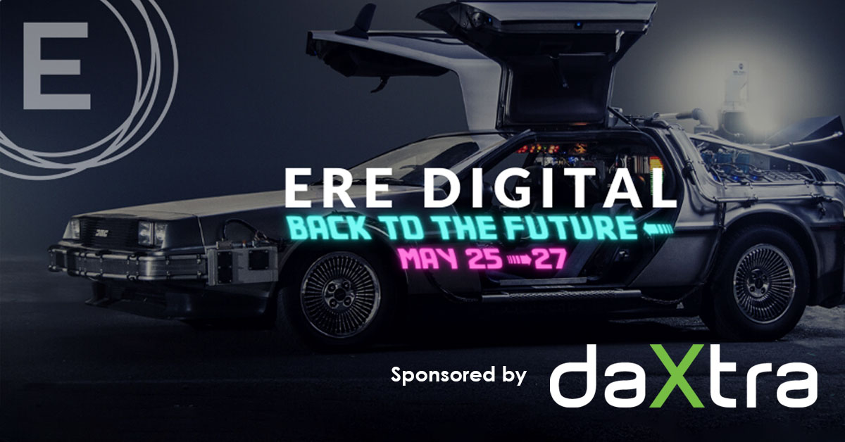 ERE Digital - Back to the future - May 25-27. Sponsored by DaXtra
